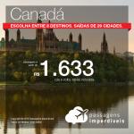 Promoção de Passagens para o  <b>Canadá</b>! A partir de R$ 1.633, ida e volta, COM TAXAS INCLUÍDAS! Até 6x SEM JUROS! Datas até Dezembro/2018. Saídas de 29 cidades.