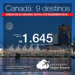 Promoção de Passagens para o <b>Canadá</b>! A partir de R$ 1.645, ida e volta, COM TAXAS INCLUÍDAS! Até 6x SEM JUROS! Saídas de 25 origens. Datas até Dezembro/2018.