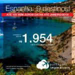 Promoção de Passagens para a <b>Espanha: Barcelona, Bilbao, Ibiza, Madri, Malaga, Sevilha, Valencia, Vigo</b>! A partir de R$ 1.954, ida e volta, COM TAXAS INCLUÍDAS! Até 10x SEM JUROS! Datas até Janeiro/2019!