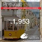 MUITO BOM! Promoção de Passagens para <b>Portugal: Lisboa ou Porto</b>! A partir de R$ 1.953, ida e volta, COM TAXAS INCLUÍDAS! Até 3x SEM JUROS! Datas até Novembro/2018. Saídas de 25 origens!