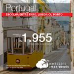 Promoção de Passagens para <b>Portugal: Faro, Lisboa ou Porto</b>! A partir de R$ 1.955, ida e volta, COM TAXAS INCLUÍDAS! Até 3x SEM JUROS! Datas até Setembro/2018. Saídas de 23 origens.
