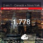 Promoção de Passagens 2 em 1 – <b>Canadá + Nova York!</b> Vá para Nova York + Escolha entre  Montreal, Toronto ou Vancouver! A partir de R$ 1.778, todos os trechos, COM TAXAS! Até 5x SEM JUROS! Até Novembro/2018.