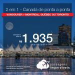 Canadá, de ponta a ponta! Passagens <b>2 em 1: Vancouver + Montreal, Québec ou Toronto</b>! A partir de R$ 1.935, todos os trechos, com taxas incluídas! Até 10x SEM JUROS! Datas até Novembro/2018.