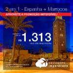 Promoção de Passagens 2 em 1 – <b>Espanha + Marrocos</b>! A partir de R$ 1.313, todos os trechos, COM TAXAS!