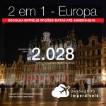 Promoção de Passagens <b>2 em 1 – Europa</b>! Escolha entre 22 opções! A partir de R$ 2.028, todos os trechos, COM TAXAS! Até 10x SEM JUROS! Datas até Janeiro/2019.