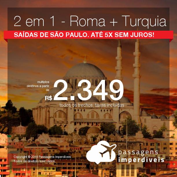 Promoção de Passagens 2 em 1 – <b>Roma + Turquia</b>! A partir de R$ 2.349, todos os trechos, COM TAXAS! Até 5x SEM JUROS! Saídas de São Paulo.