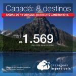 Promoção de Passagens para o <b>Canadá: 8 destinos</b>! A partir de R$ 1.569, ida e volta, COM TAXAS INCLUÍDAS! Até 6x SEM JUROS! Datas até Janeiro/2019. Saídas de 14 origens.
