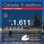 Promoção de Passagens para o <b>Canadá: Calgary, Edmonton, Kelowna, Montreal, Ottawa, Quebec, Toronto, Vancouver</b>! A partir de R$ 1.611, ida e volta, COM TAXAS! Até 12x SEM JUROS! Até Dezembro/2018. 17 origens.