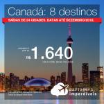 Promoção de Passagens para o <b>Canadá</b>! A partir de R$ 1.640, ida e volta, COM TAXAS INCLUÍDAS! Até 6x SEM JUROS! Datas até Dezembro/2018. Saídas de 24 origens.