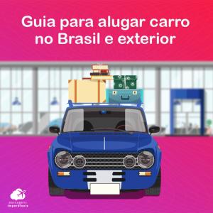 Como alugar carro no Brasil e no exterior