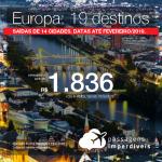 Passagens em promoção para Europa: 19 destinos, com valores a partir de R$ 1.836, ida e volta, C/ TAXAS INCLUÍDAS! Até 10x SEM JUROS! Datas até Fevereiro/2019. Saídas de 14 origens.