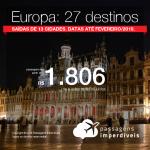 Promoção de Passagens para a <b>Europa: 27 destinos</b>! A partir de R$ 1.806, ida e volta, COM TAXAS INCLUÍDAS! Até 10x SEM JUROS! Datas até Fevereiro/2019. Saídas de 13 origens.