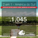 Promoção de Passagens 2 em 1 – <b>América do Sul</b> – Escolha entre Buenos Aires, Mendoza ou Santiago! A partir de R$ 1.045, todos os trechos, COM TAXAS! Até 12x SEM JUROS! Datas até Fevereiro/2019!