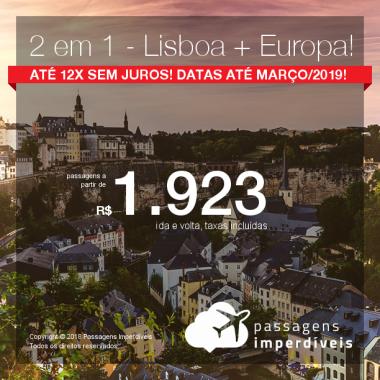 Promoção de Passagens 2 em 1 – <b>Lisboa + Europa</b>! A partir de R$ 1.923, todos os trechos, COM TAXAS! Até 12x SEM JUROS! Datas até Março/2019!