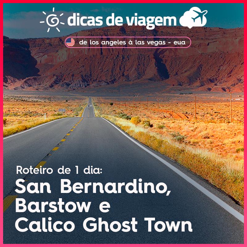 Roadtrip de Los Angeles a Las Vegas: roteiro de 1 dia pela Rota 66, passando por San Bernardino, Barstow e Calico Ghost Town