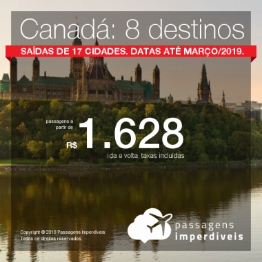 Promoção de Passagens para o <b>Canadá: 8 destinos</b>! A partir de R$ 1.628, ida e volta, COM TAXAS INCLUÍDAS! Até 6x SEM JUROS! Datas até Março/2019. Saídas de 17 origens.