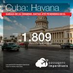 Promoção de Passagens para <b>Cuba: Havana</b>! A partir de R$ 1.809, ida e volta, COM TAXAS! Até 6x SEM JUROS! Datas até Fevereiro/2019. Saídas de 24 origens.