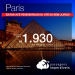 Promoção de Passagens para <b>Paris</b>! A partir de R$ 1.930, ida e volta, COM TAXAS INCLUÍDAS! Até 6x SEM JUROS! Datas até Fevereiro/2019.