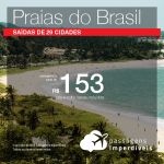 Seleção de passagens para <b>praias do Brasil</b>! A partir de R$ 153, ida e volta, COM TAXAS! Saídas de 29 cidades!