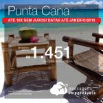 Promoção de Passagens para <b>Punta Cana</b>! A partir de R$ 1.452, ida e volta, COM TAXAS INCLUÍDAS! Até 10x SEM JUROS! Datas até Janeiro/2019