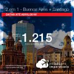 Promoção de Passagens 2 em 1 – <b>Buenos Aires + Santiago</b>! A partir de R$ 1.215, todos os trechos, COM TAXAS! Datas até Abril/2019!