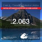 Promoção de Passagens 2 em 1 – <b>Canadá + Estados Unidos</b>! A partir de R$ 2.063, todos os trechos, COM TAXAS! Até 5x SEM JUROS! Datas até Março/2019.