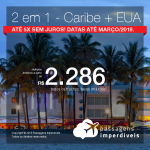 Promoção de Passagens 2 em 1 – <b>Caribe: Cartagena, Curaçao ou Cancún + Estados Unidos: Miami</b>! A partir de R$ 2.286, todos os trechos, COM TAXAS! Até 5x SEM JUROS! Datas até Março/2019.