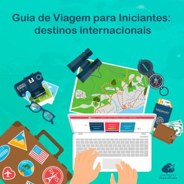 Guia de Viagem para Iniciantes: Destinos Internacionais