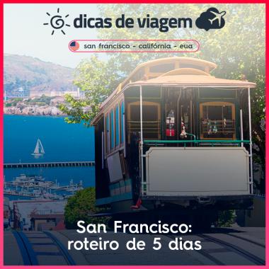 San Francisco, Califórnia: roteiro de 5 dias!