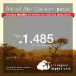 Promoção de Passagens para a <b>África em até 12x SEM JUROS!</b> Escolha entre Angola, Namíbia ou África do Sul! A partir de R$ 1.485, ida e volta, COM TAXAS! Datas até Abril/2019! 12 origens!