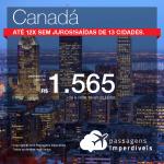 Promoção de Passagens para o <b>Canadá: Calgary, Montreal, Ottawa, Quebec, Toronto ou Vancouver</b>! A partir de R$ 1.565, ida e volta, COM TAXAS INCLUÍDAS! Até 12x SEM JUROS! Datas até Março/2019.