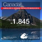 Promoção de Passagens para o <b>Canadá: 8 destinos</b>! A partir de R$ 1.845, ida e volta, COM TAXAS INCLUÍDAS! Até 5x SEM JUROS! Datas até Março/2019. Saídas de 31 origens.