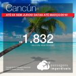 Promoção de Passagens para <b>Cancún</b>! A partir de R$ 1.832, ida e volta, COM TAXAS INCLUÍDAS! Até 6x SEM JUROS! Datas até Março/2019! 12 origens!