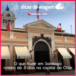O que fazer em Santiago: roteiro de 3 dias na capital do Chile