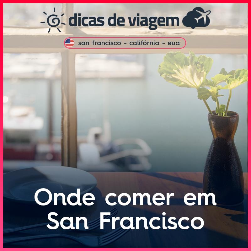 Onde comer em San Francisco: dicas imperdíveis!