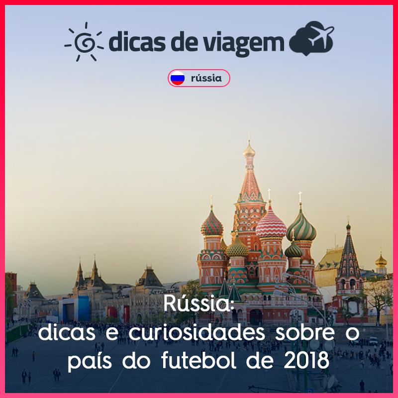 Tudo sobre a Rússia: dicas e curiosidades sobre o país do futebol de 2018
