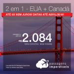 Promoção de Passagens 2 em 1 – <b>Canadá + Estados Unidos</b>! A partir de R$ 2.084, todos os trechos, COM TAXAS! Até 5x SEM JUROS! Datas até Abril/2019! 9 origens!