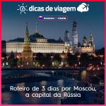 Roteiro de 3 dias por Moscou, a capital da Rússia