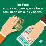 Tax Free: o que é e como aproveitar a facilidade em suas viagens!
