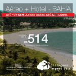 Promoção de PASSAGEM + HOTEL  para a <b>BAHIA: Arraial D Ajuda, Caraíva, Porto Seguro ou Trancoso</b>! A partir de R$ 514, por pessoa, com taxas! Até 10x SEM JUROS! Datas até Abril/2019.
