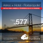 Promoção de PASSAGEM + HOTEL  para <b>Florianópolis</b>! A partir de R$ 577, por pessoa, com taxas! Até 10x SEM JUROS! Datas para Janeiro e Fevereiro/2019! 32 origens!