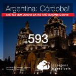 Passagens para a <b>Argentina: Córdoba</b>! A partir de R$ 593, saindo de Porto Alegre e, a partir de R$ 799, saindo de Campinas, RJ OU SP, ida e volta, COM TAXAS! Até 10x SEM JUROS! Datas até Setembro/2018!