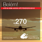 Promoção de Passagens para <b>Belém</b>! Saindo de São Paulo e Fortaleza a partir de R$ 270, outras cidades a partir de R$ 329 ida e volta, COM TAXAS! Até 6x S/JUROS! Até Fevereiro/2019!