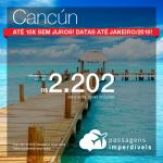 Promoção de Passagens para <b>Cancún</b>! A partir de R$ 2.202, ida e volta, COM TAXAS! Até 10x SEM JUROS! Datas até Janeiro/2019! 9 origens!