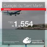 Promoção de Passagens para <b>Curaçao ou Saint Martin</b>! A partir de R$ 1.554, ida e volta, COM TAXAS!