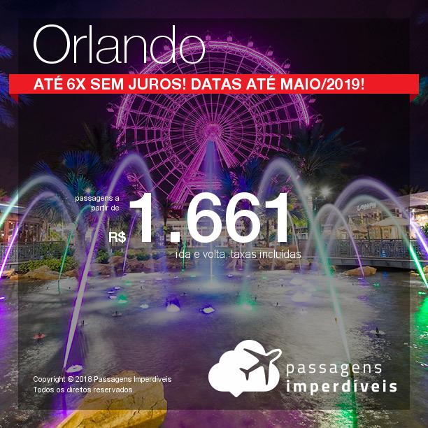 Promoção de Passagens para <b>Orlando</b>! A partir de R$ 1.661, ida e volta, COM TAXAS INCLUÍDAS! Até 6x SEM JUROS! Datas até Maio/2019! 11 origens!