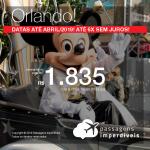 Promoção de Passagens para <b>Orlando</b>! A partir de R$ 1.835, ida e volta, COM TAXAS INCLUÍDAS! Até 6x SEM JUROS! Datas até Abril/2019! 9 origens!