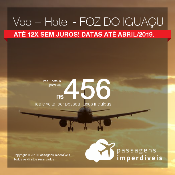 Promoção de PASSAGEM + HOTEL  para <b>Foz do Iguaçu</b>! A partir de R$ 456, por pessoa, com taxas! Até 12x SEM JUROS! Datas até Abril/2019.