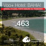 Promoção de PASSAGEM + HOTEL  para a BAHIA <b>Arraial D'Ajuda, Porto Seguro ou Trancoso</b>! A partir de R$ 463, por pessoa, com taxas, em até 10x sem juros! Saídas de 49 cidades, com datas até Abril/2019!