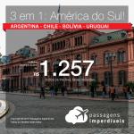 Promoção de Passagens 3 em 1 América do Sul – Várias combinações de destinos entre: <b>Argentina, Chile, Bolívia e Uruguai</b>! A partir de R$ 1.257, todos os trechos, COM TAXAS! Em até 12x SEM JUROS!